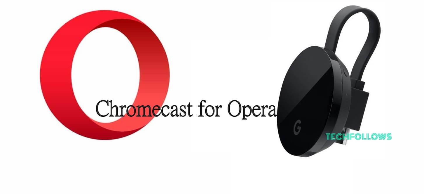 How to Download and Setup Chromecast for Opera? - Tech Follows