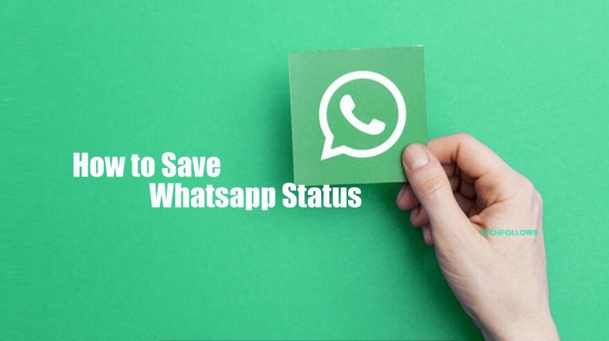 How To Save Whatsapp Status Updated Methods 2019 Tech Follows