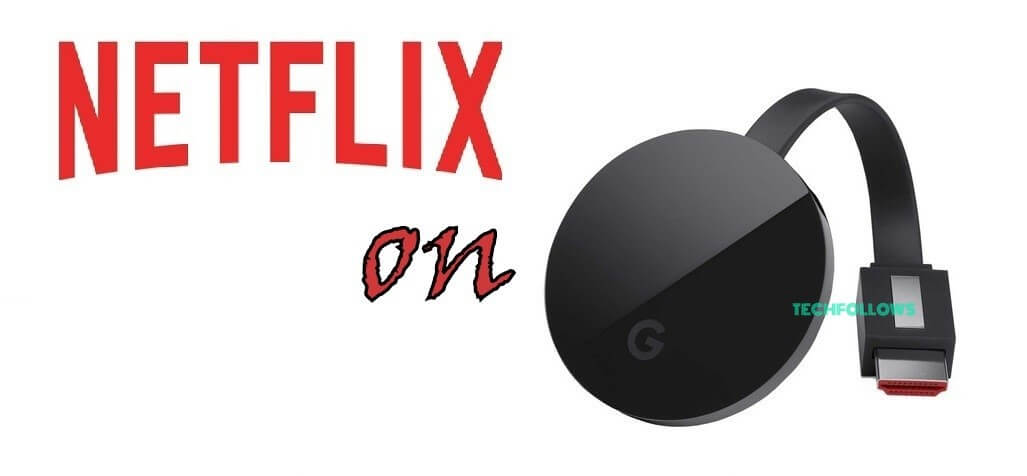 Chromecast Netflix 2019 | Cast Via Windows, Mac, Android & iOS