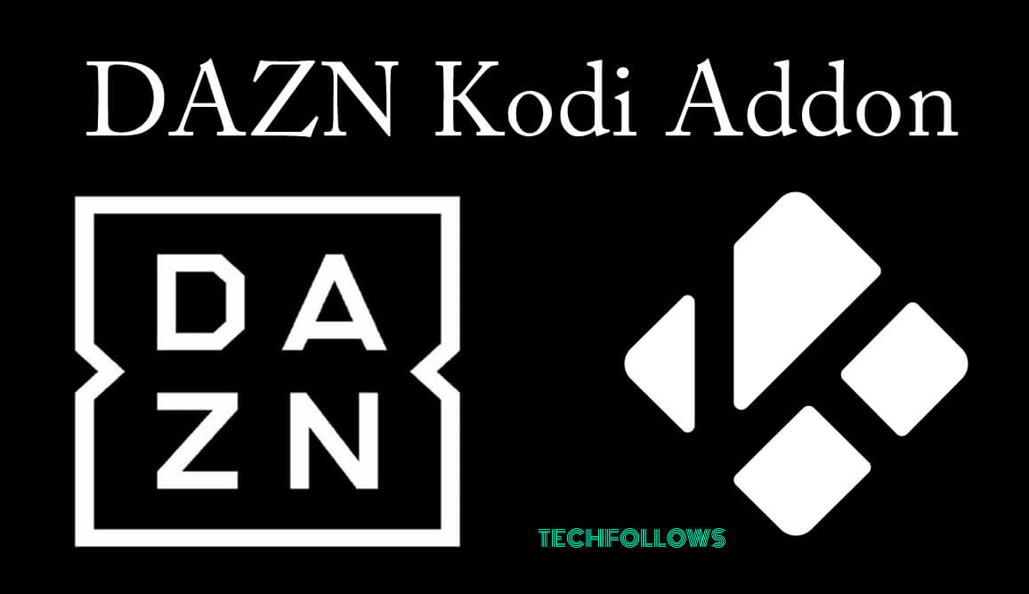 How to Install DAZN Kodi Addon [2019]? - Tech Follows