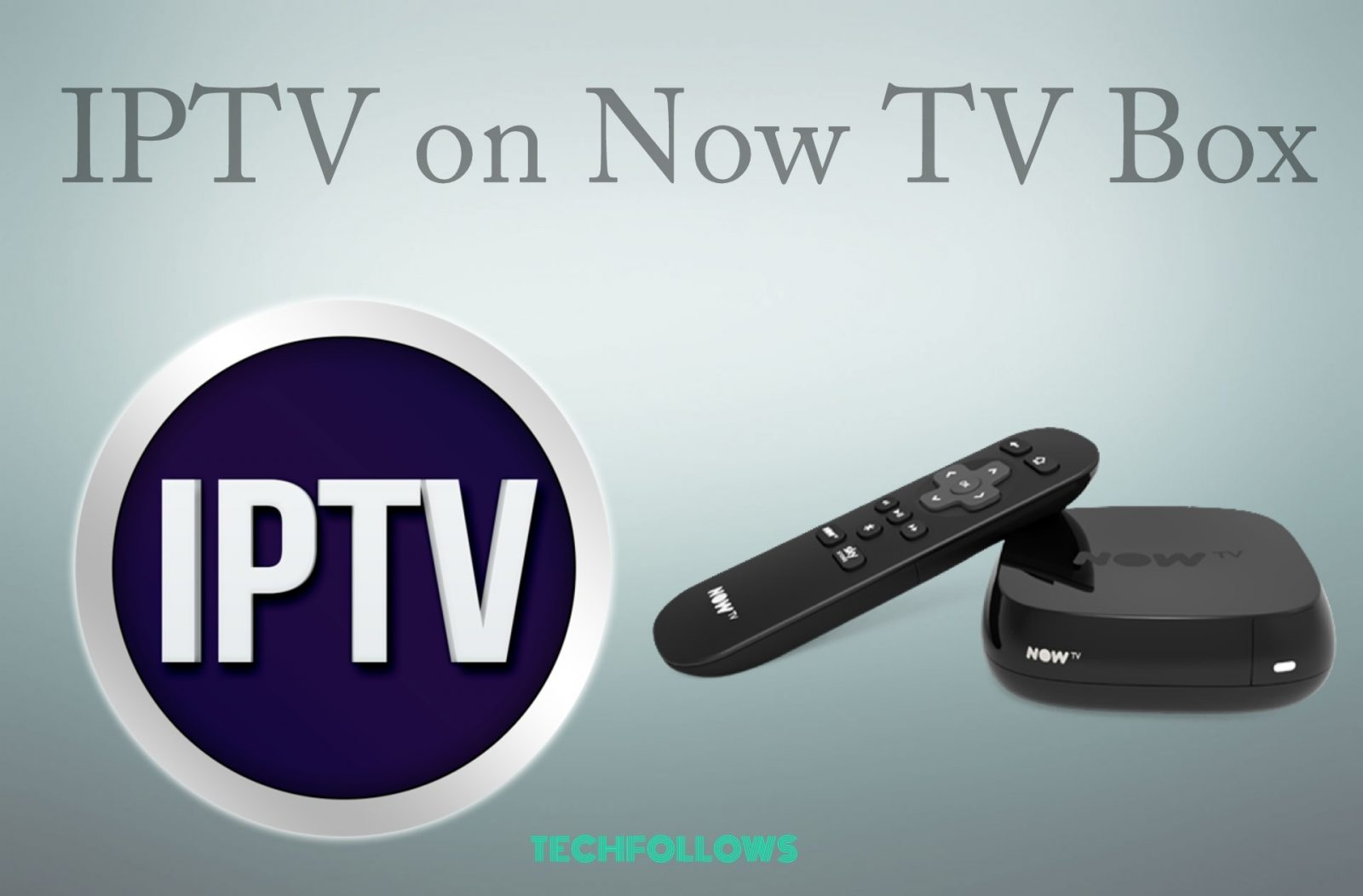 How to Install IPTV on Now TV Box? Updated 2019 - Tech Follows