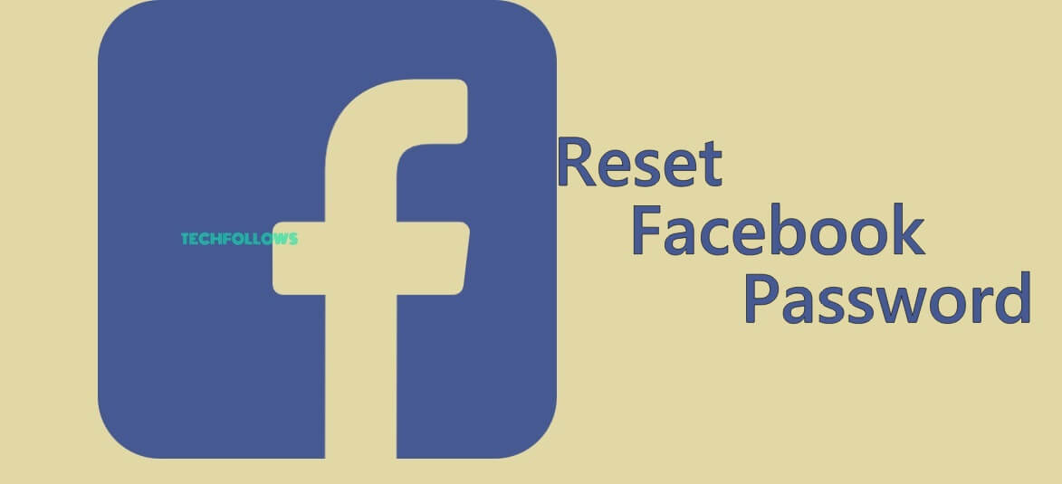 How to Reset Facebook Password? [Step by Step Guide] - Tech Follows