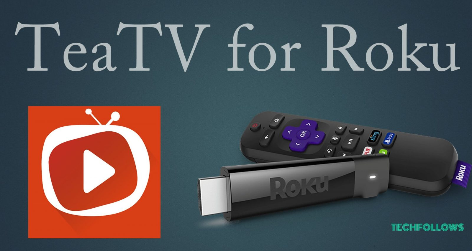 How to Stream TeaTV on Roku? [Complete Guide] - Tech Follows