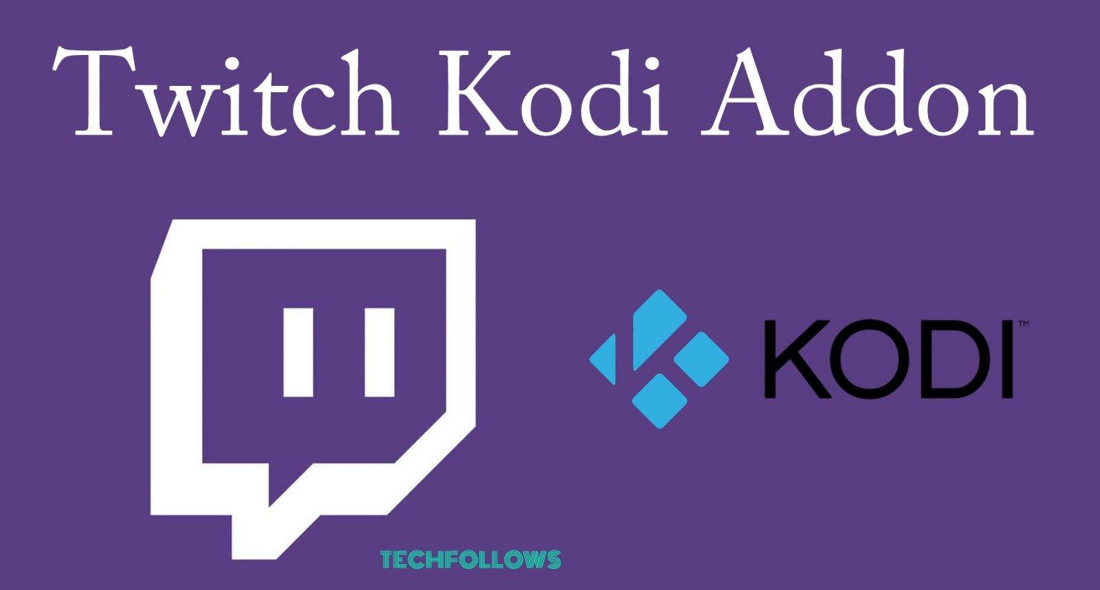 How to Install Twitch Kodi Addon [2019]? - Tech Follows