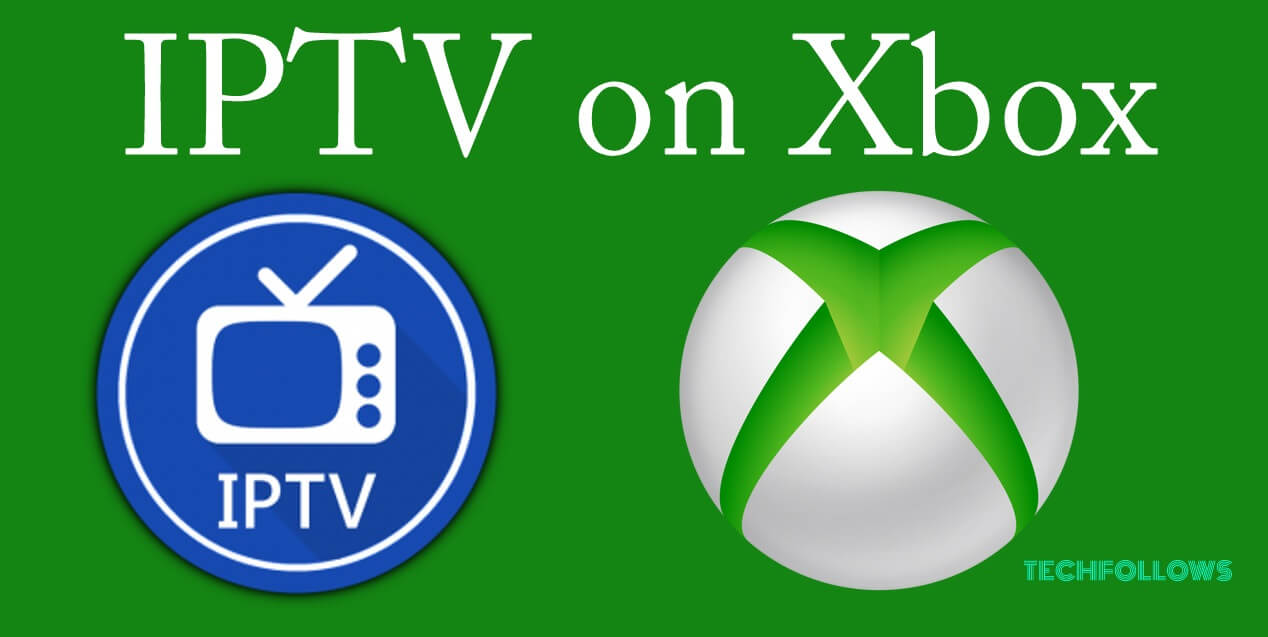 How to install IPTV on Xbox One & Xbox 360? - Tech Follows