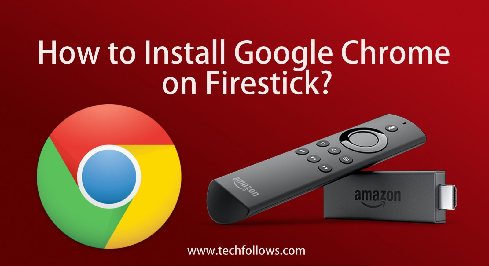 How to Install Google Chrome on Firestick [Guide 2019