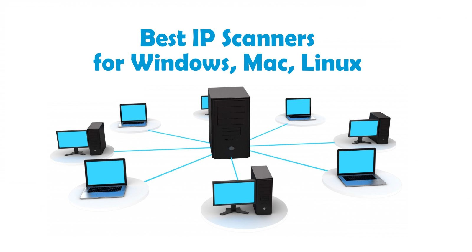 Best IP Scanners for Windows, Mac and Linux in 2019 - Tech Follows