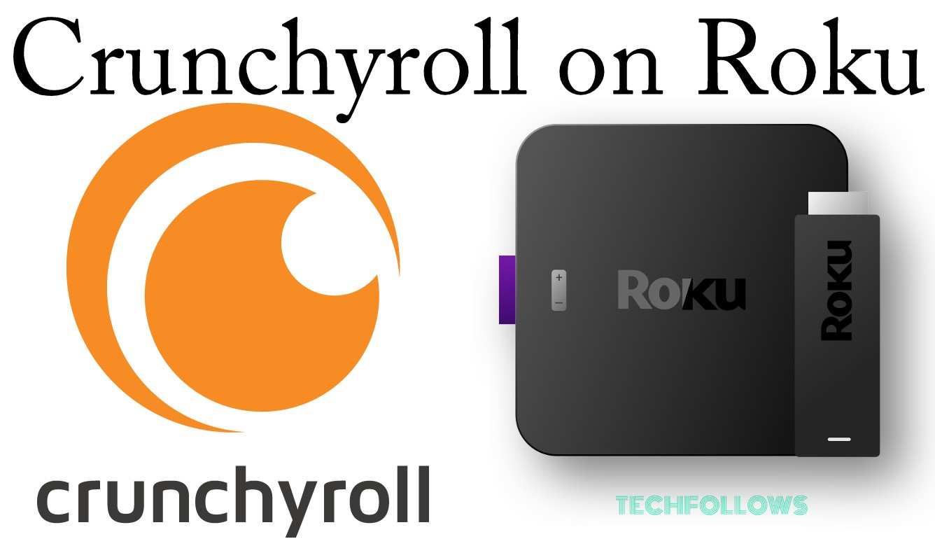 How to Install Crunchyroll on Roku? Updated Version - Tech Follows