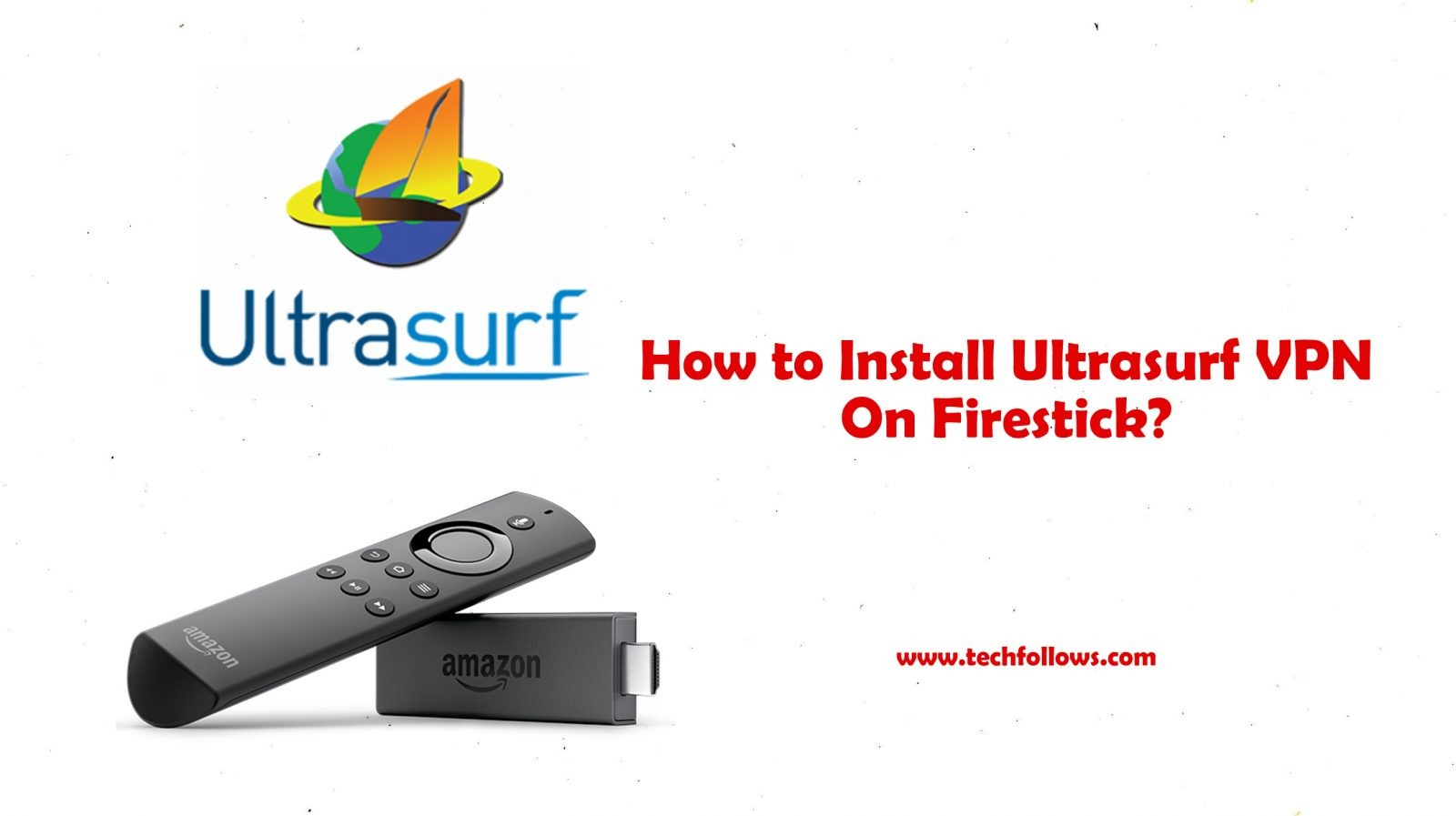 Ultrasurf VPN for Firestick | Installation, and Setup 2019