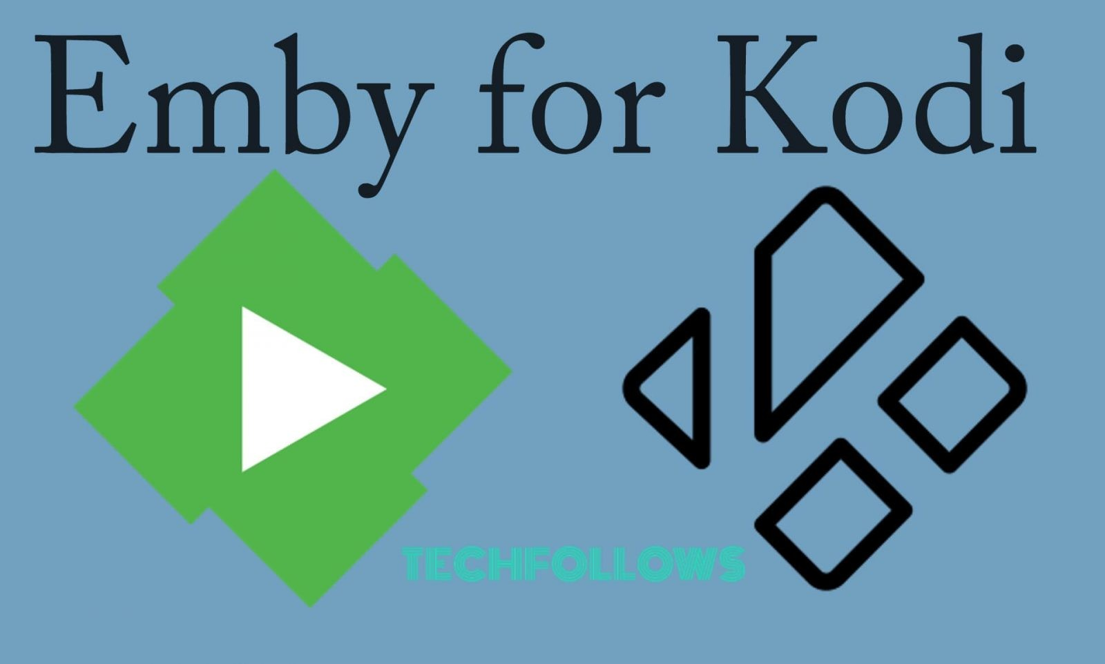 Emby for Kodi - How to install Emby Kodi Addon in 2019? - Tech Follows