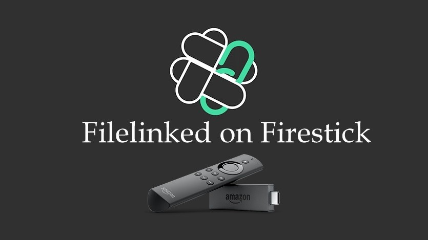 How to install Filelinked on Firestick? [2019] - Tech Follows
