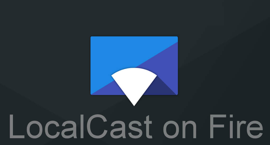 LocalCast on Fire - Cast Media From Android/iOS to Fire TV