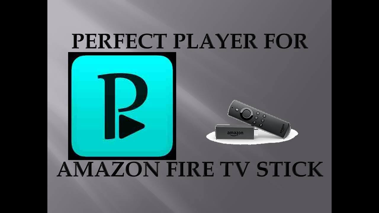 How To Install Perfect Player On Firestick Fire Tv 2019