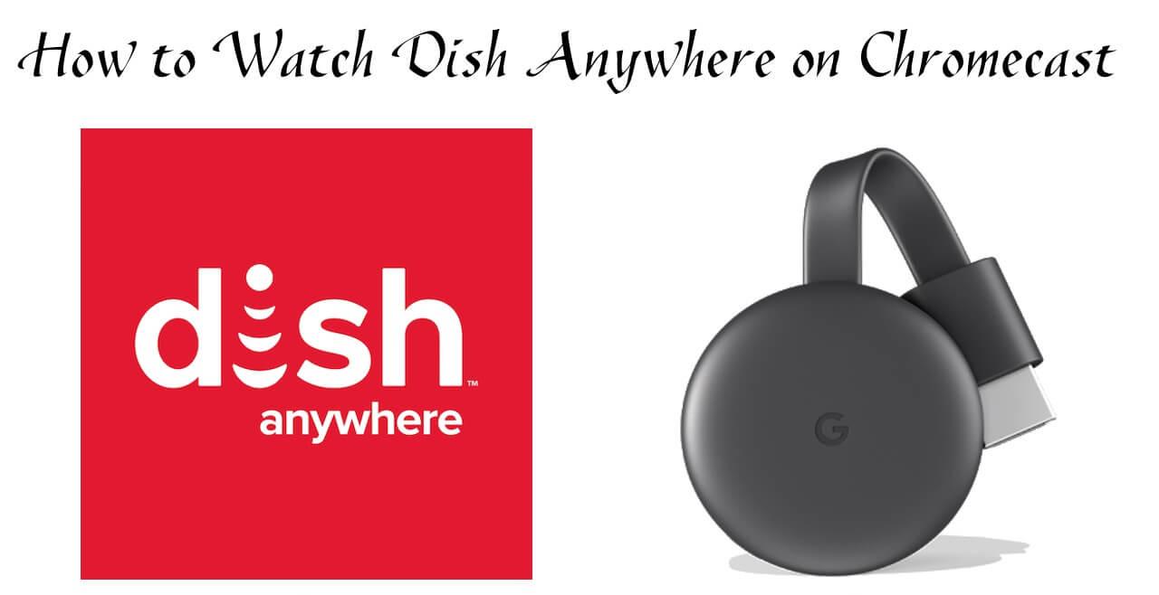 Chromecast Dish Anywhere